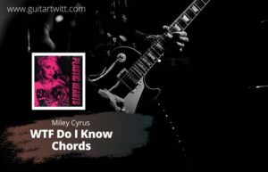 Read more about the article Miley Cyrus – WTF Do I Know Chords