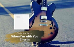 Read more about the article Chris Stapleton – When Im With You Chords for Guitar Piano & Ukulele