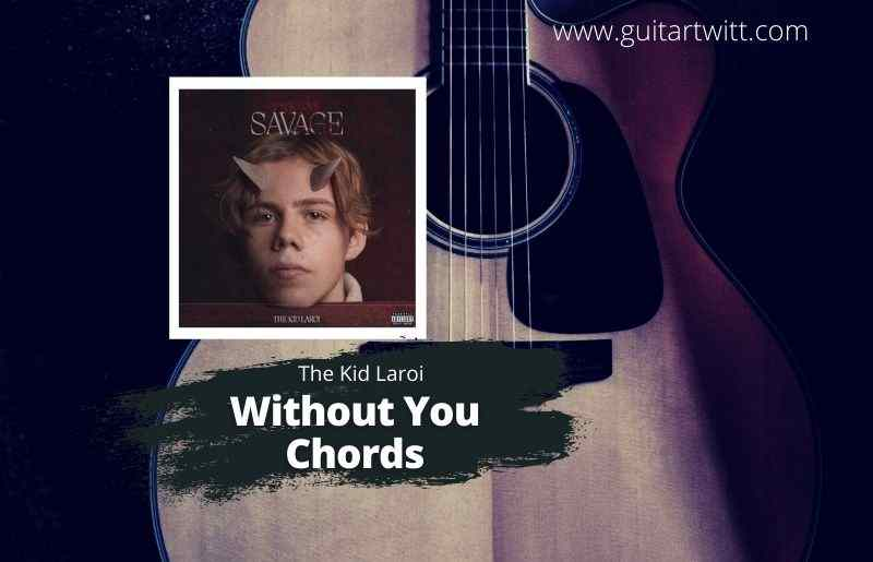 Read more about the article THE KID LAROI – Without You Chords for Guitar Piano & Ukulele
