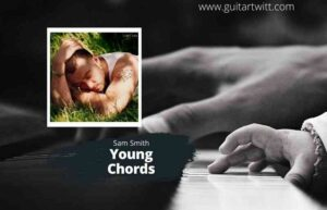 Read more about the article SAM SMITH – YOUNG CHORDS For Piano Guitar & Ukulele