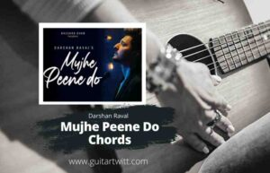 Read more about the article Mujhe Peene Do Chords by Darshan Raval for Guitar Piano & Ukulele