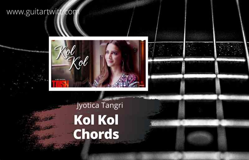Read more about the article TAISH – Kol Kol Chords by Jyotica Tangri