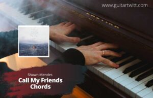 Read more about the article Shawn Mendes – Call My Friends Chords
