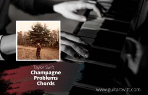 Read more about the article Taylor Swift – Champagne Problems Chords