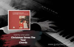 Read more about the article twenty one pilots – Christmas Saves The Year Chords
