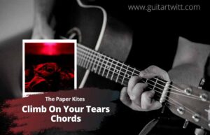 Read more about the article The Paper Kites – Climb On Your Tears Chords