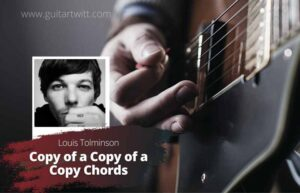 Read more about the article Louis Tomlinson – Copy of a Copy of a Copy Chords