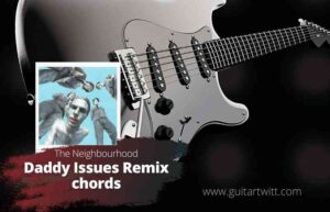 Read more about the article The Neighbourhood – Daddy Issues Remix chords ft. Syd