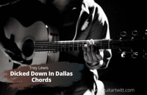 Read more about the article Trey Lewis – Dicked Down In Dallas Chords