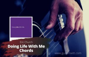 Read more about the article Eric Church – Doing Life With Me chords