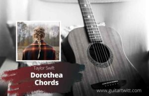 Read more about the article Taylor Swift – Dorothea Chords