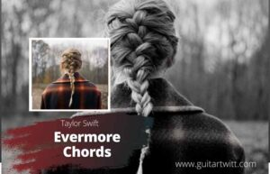 Read more about the article Taylor Swift – Evermore Chords feat. Bon Iver