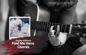 Read more about the article Hayley Williams – Find Me Here Chords for Guitar Piano & Ukulele