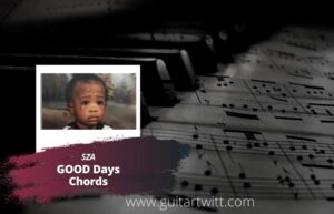 Read more about the article SZA – Good Days Chords