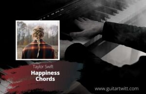 Read more about the article Taylor Swift – Happiness Chords