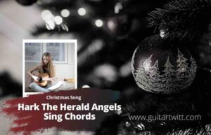 Read more about the article Christmas Songs – Hark The Herald Angels Sing Chords for Guitar Piano & Ukulele