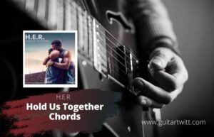 Read more about the article H.E.R – Hold Us Together Chords