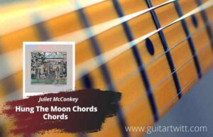 Read more about the article Juliet McConkey – Hung The Moon Chords