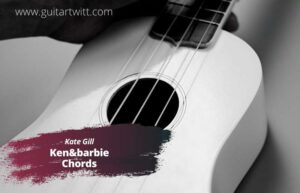 Read more about the article Kate Gill – Ken & barbie Chords