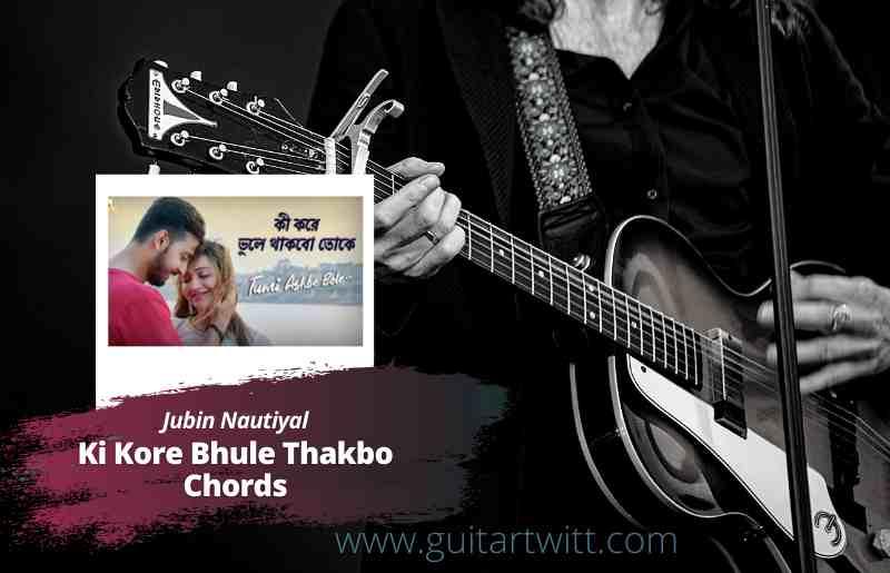 Read more about the article Jubin Nautiyal – Ki Kore Bhule Thakbo Toke Chords | Tumi Ashbe Bole