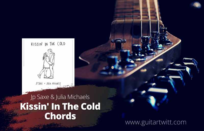 Read more about the article JP Saxe & Julia Michaels – Kissin' In The Cold Chords