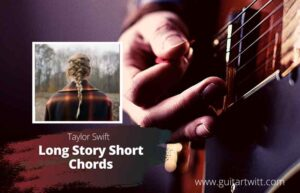 Read more about the article Taylor Swift – Long Story Short Chords