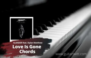 Read more about the article SLANDER –  Love is Gone Chords feat. Dylan Matthew