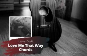 Read more about the article Lauren Duski – Loved Me That Way Chords