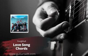Read more about the article YUNGBLUD – Love Song Chords