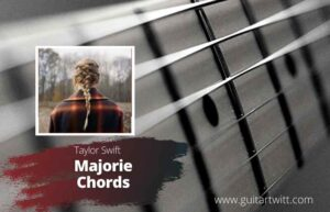 Read more about the article Taylor Swift – Marjorie Chords