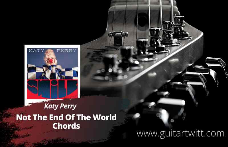 Read more about the article Katy Perry – Not The End Of The World chords