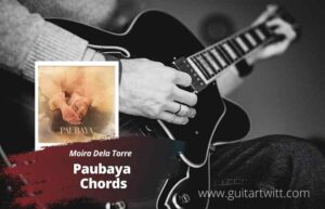 Read more about the article Moira Dela Torre – Paubaya chords