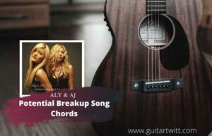 Read more about the article Aly & AJ – Potential Breakup Song Chords