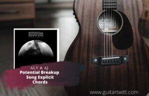 Read more about the article Aly & AJ – Potential Breakup Song Explicit Chords