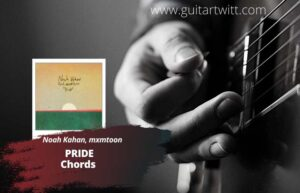Read more about the article Noah Kahan – Pride Chords feat.  mxmtoon