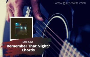 Read more about the article Sara Kays – Remember That Night Chords