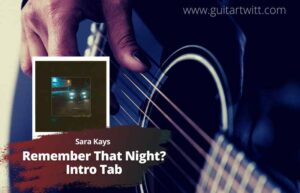 Read more about the article Sara Kays – Remember That Night Intro Tab