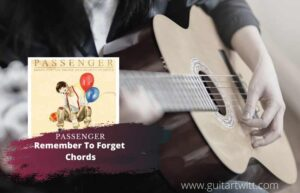 Read more about the article Passenger: Remember To Forget Chords