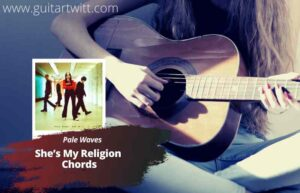 Read more about the article Pale Waves – She's My Religion Chords