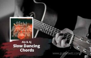 Read more about the article Aly & Aj – Slow Dancing Chords