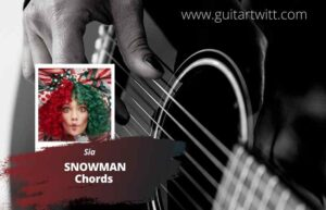 Read more about the article Sia – Snowman Chords