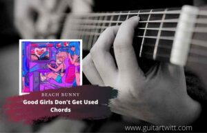 Read more about the article Beach Bunny – Good Girls Don't Get Used Chords
