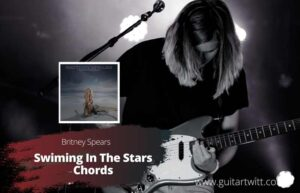 Read more about the article Britney Spears – Swimming in the Stars Chords