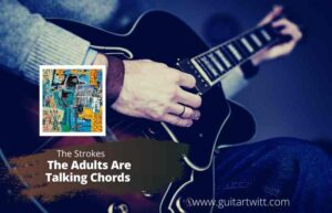 Read more about the article The Strokes – The Adults Are Talking Chords