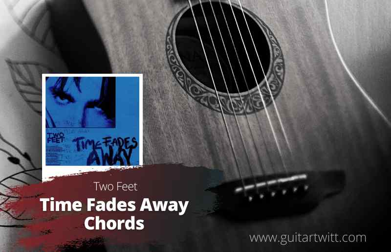 Time Fades Away Chords
