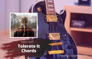 Read more about the article Taylor Swift – Tolerate It Chords
