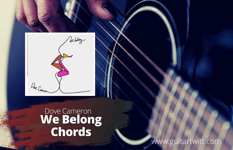 Read more about the article Dove Cameron – We Belong chords