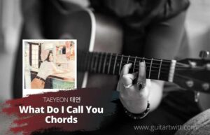 Read more about the article TAEYEON 태연 – What Do I Call You Chords