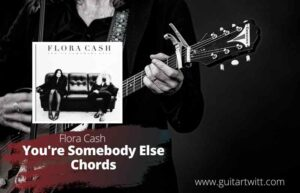 Read more about the article Flora Cash – You're Somebody Else Chords