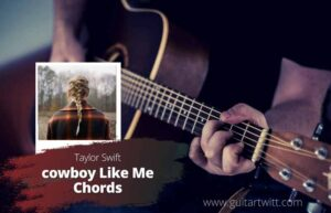 Read more about the article Taylor Swift – cowboy like me chords